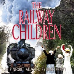 The Railway Children by E Nesbit, adapted by Mike Kenny