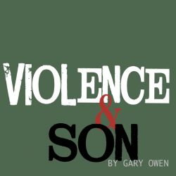 Violence and Son by Gary Owen